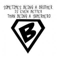 Some Times Being A Brother...