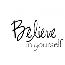 Believe In Yourself...