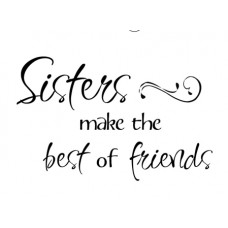 Sisters Make The Best...